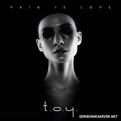 T.O.Y. - Pain Is Love [2017]