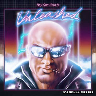 Ray Gun Hero - Unleashed [2017]
