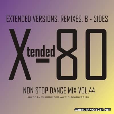 Xtended 80 - Non Stop Dance Mix vol 44 [2017]