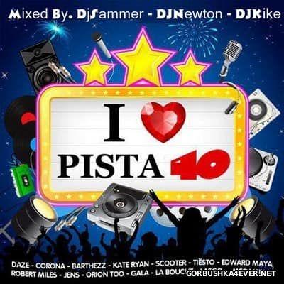 I Love Pista 40 [2017] Mixed by DJ Kike, DJ Newton & DJ Sammer