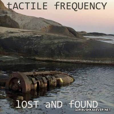 Tactile Frequency - Lost And Found [2017]