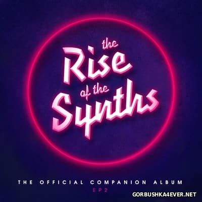 The Rise Of The Synths (Official Companion Album) EP2 [2017]