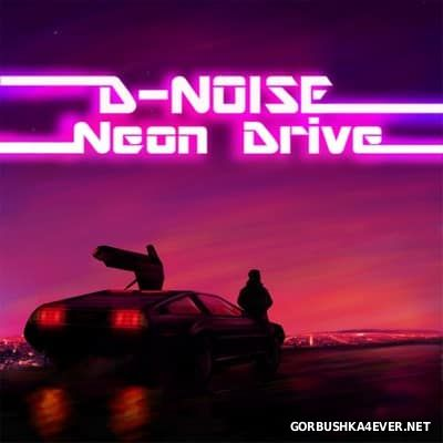 D-Noise - Neon Drive [2017]
