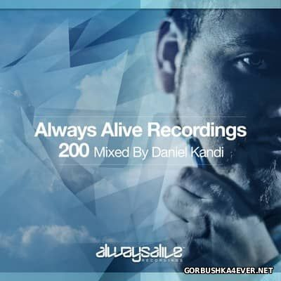 Always Alive Recordings 200 [2017] Mixed By Daniel Kandi