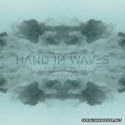 Hand In Waves - Hover In Remedy [2017]