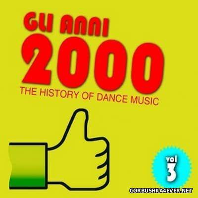 Gli Anni 2000 - The History Of Dance Music Vol 3 [2015]