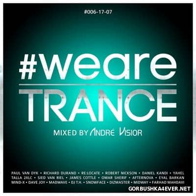 WeAreTrance #006 [2017] Mixed by Andre Visior