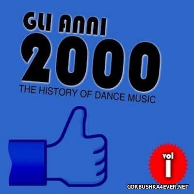 Gli Anni 2000 - The History Of Dance Music Vol 1 [2015]