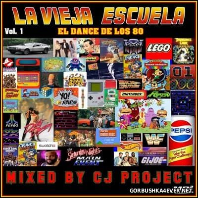 La Vieja Escuela El Dance De Los 80 vol 1 [2017] Mixed by CJ Project