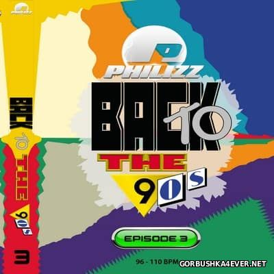 Philizz DJ - Back To The 90s Episode 3 [2017]