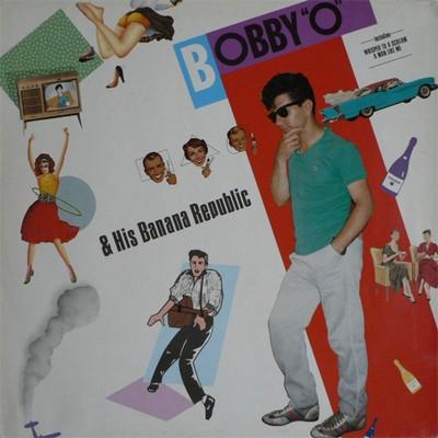 Bobby O & His Banana Republic [1985]