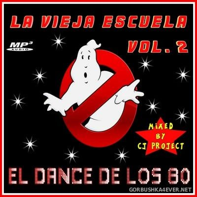 La Vieja Escuela El Dance De Los 80 vol 2 [2017] Mixed by CJ Project