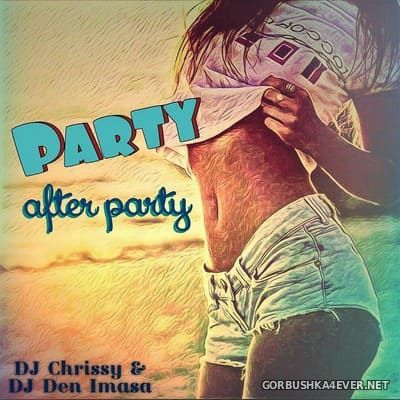 DJ Chrissy & Den Imasa - Party After Party [2017]
