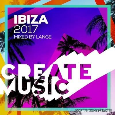 Create Music Ibiza 2017 (Mixed By Lange)