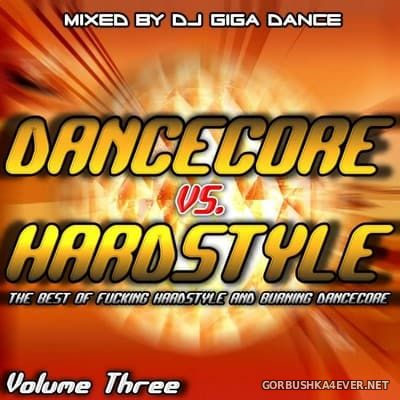 Dancecore vs Hardstyle vol 3 [2006] Mixed By DJ Giga Dance