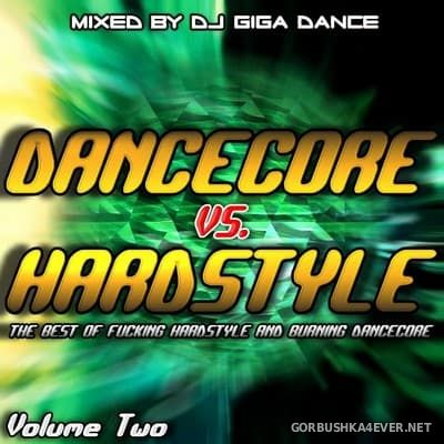 Dancecore vs Hardstyle vol 2 [2006] Mixed By DJ Giga Dance