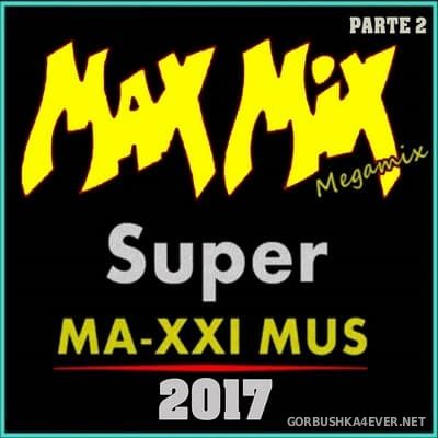 Max Mix Super MA-XXI MUS Megamix Part 2 [2017]