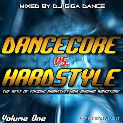 Dancecore vs Hardstyle vol 1 [2006] Mixed By DJ Giga Dance