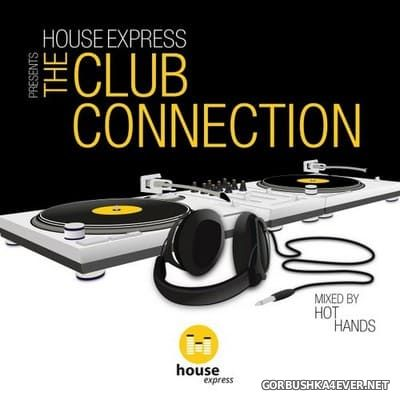 House Express presents The Club Connection [2017] Mixed by Hot Hands