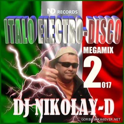 DJ Nikolay-D - Italo Electro-Disco Megamix 2 [2017]