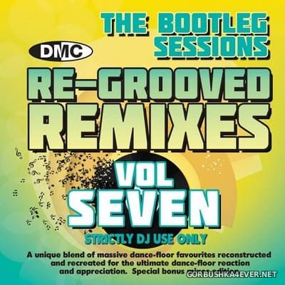 [DMC] Re-Grooved Remixes vol 7 (The Bootleg Sessions) [2017]