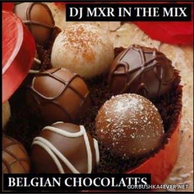 DJ MXR - Belgian Chocolates [2017]
