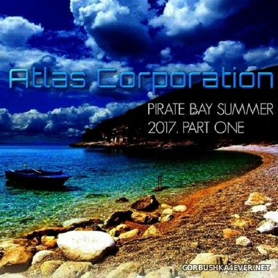 Atlas Corporation - Pirate Bay Mix Summer [2017] Part One