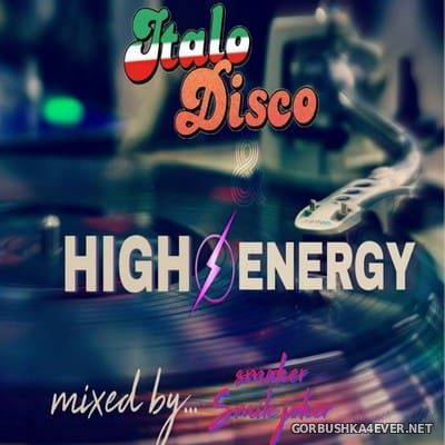 Italo Disco & High Energy 2017 Mixed by Smoker