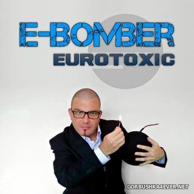 E-Bomber - Eurotoxic [2017]