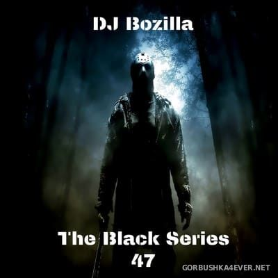 DJ Bozilla - The Black Series 47 [2017]