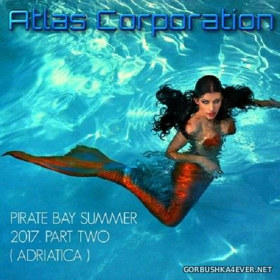 Atlas Corporation - Pirate Bay Mix Summer [2017] Part Two