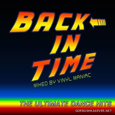 Back in Time - The Ultimate Dance Hits [2017] Mixed by Vinyl Maniac DJ