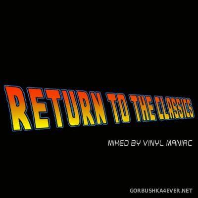 Return To The Classics [2017] by Vinyl Maniac DJ