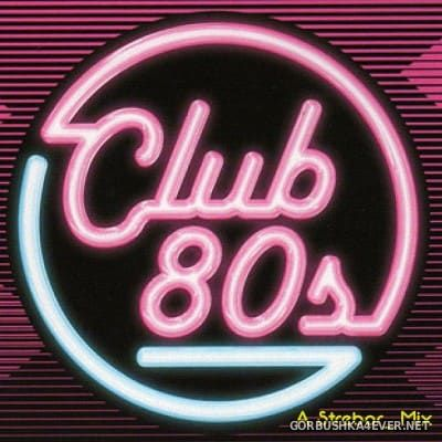 Club 80s In The Mix [2017] by Strebor