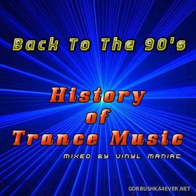 Back To The 90s - History Of Trance Music [2017] by Vinyl Maniac DJ