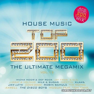 House Music Top 200 - The Ultimate Megamix vol 15 [2017] / 4xCD