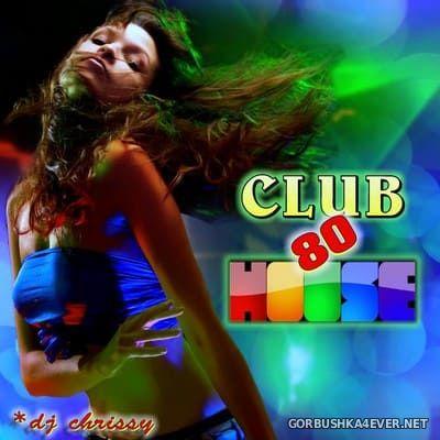 DJ Chrissy - Club House 80s [2017]
