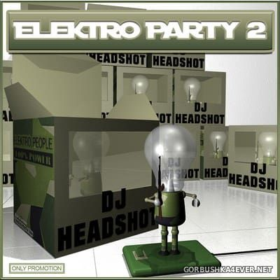 DJ Headshot - Elektro Party 2 [2010]