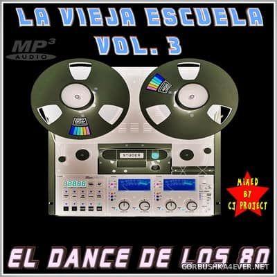 La Vieja Escuela El Dance De Los 80 vol 3 [2017] Mixed by CJ Project