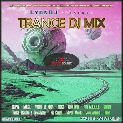 LyonDJ - Trance DJ Mix 2017.20 (Best Of)
