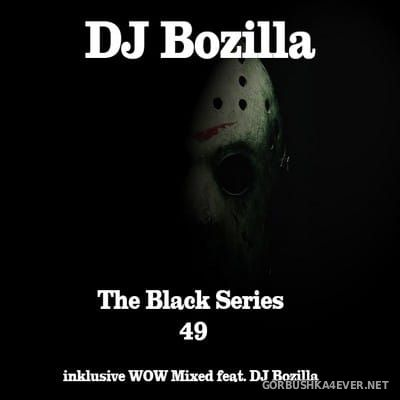 DJ Bozilla - The Black Series 49 [2017]