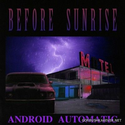 Android Automatic - Before Sunrise [2017]