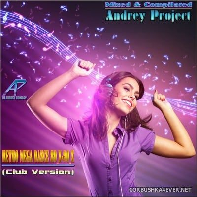 DJ Andrey Project - Retro Mega Dance Mix 80-90 [2017] Club Version