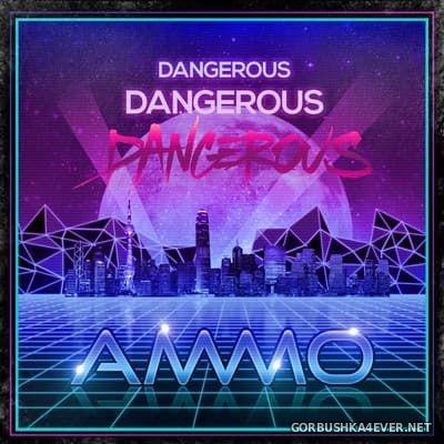 AMMO - Dangerous [2016]