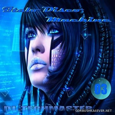 DJ TechMaster - Disco Machine Italo Disco vol 03 [2017]
