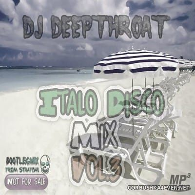 DJ Deepthroat - Italo Disco Mix vol 3 [2017]