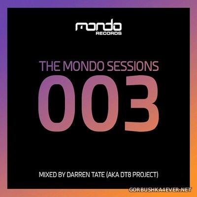 The Mondo Sessions 003 (Mixed By Darren Tate Aka DT8 Project) [2017]