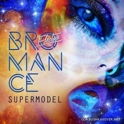 Electro Bromance - Supermodel [2017]