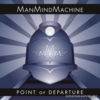 ManMindMachine - Point Of Departure [2017]