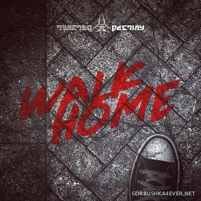 Twisted Destiny - Walk Home [2017]